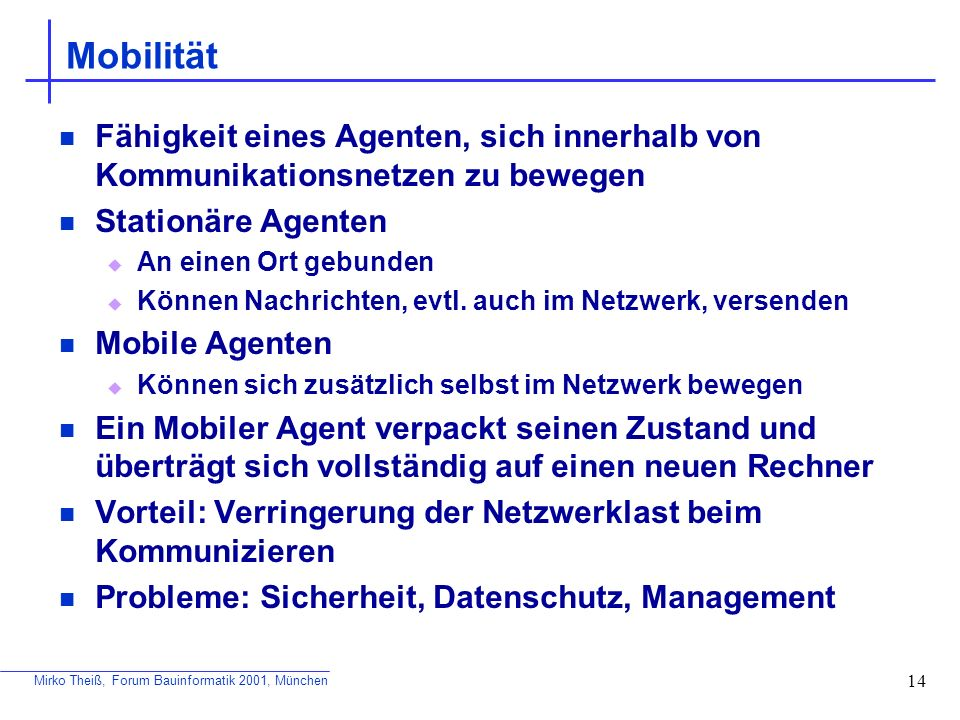 Mobilität Fähigkeit eines Agenten, sich innerhalb von Kommunikationsnetzen zu bewegen. Stationäre Agenten.