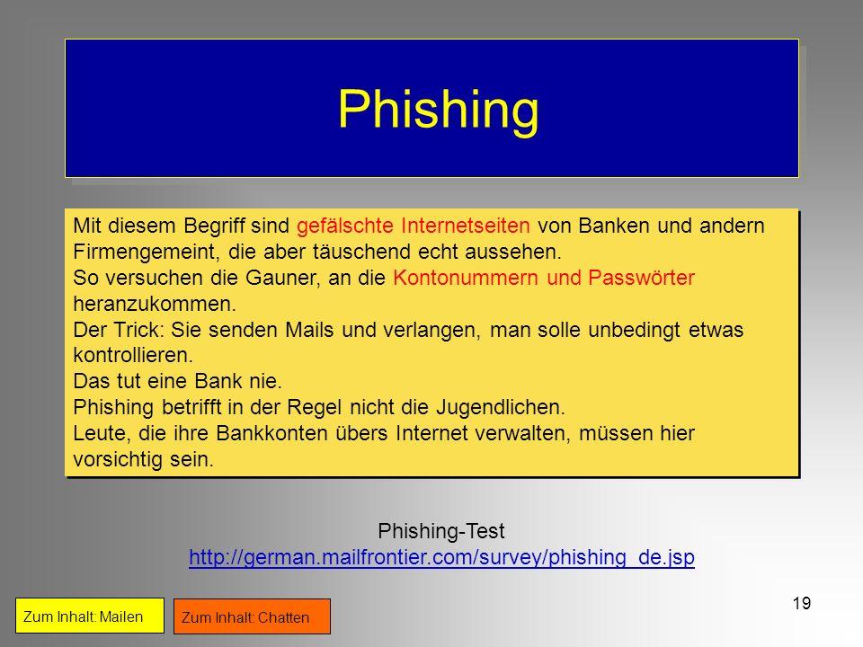 Phishing Mit diesem Begriff sind gefälschte Internetseiten von Banken und andern Firmengemeint, die aber täuschend echt aussehen.