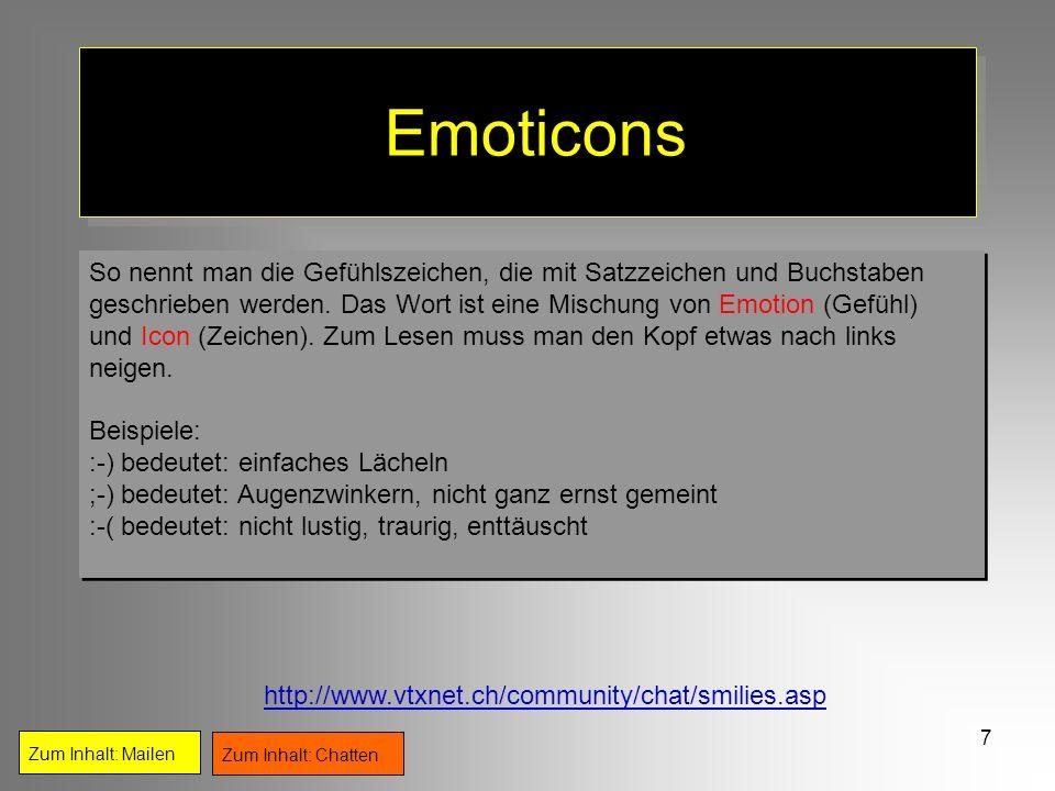 EmoticonsSo nennt man die Gefühlszeichen, die mit Satzzeichen und Buchstaben. geschrieben werden. Das Wort ist eine Mischung von Emotion (Gefühl)