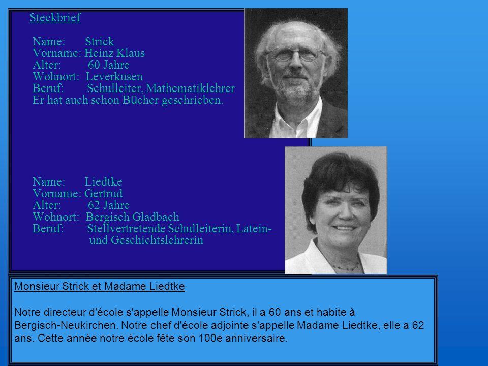 Steckbrief Name: Strick Vorname: Heinz Klaus Alter: 60 Jahre Wohnort: Leverkusen Beruf: Schulleiter, Mathematiklehrer Er hat auch schon Bücher geschrieben.