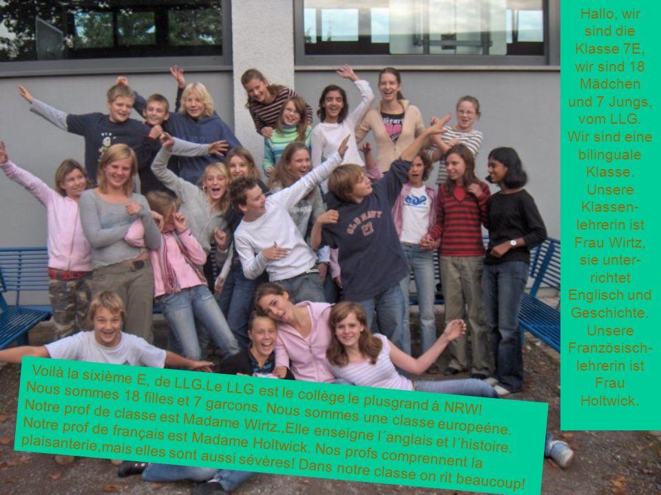 Hallo, wir sind die Klasse 7E, wir sind 18 Mädchen und 7 Jungs, vom LLG. Wir sind eine bilinguale Klasse.