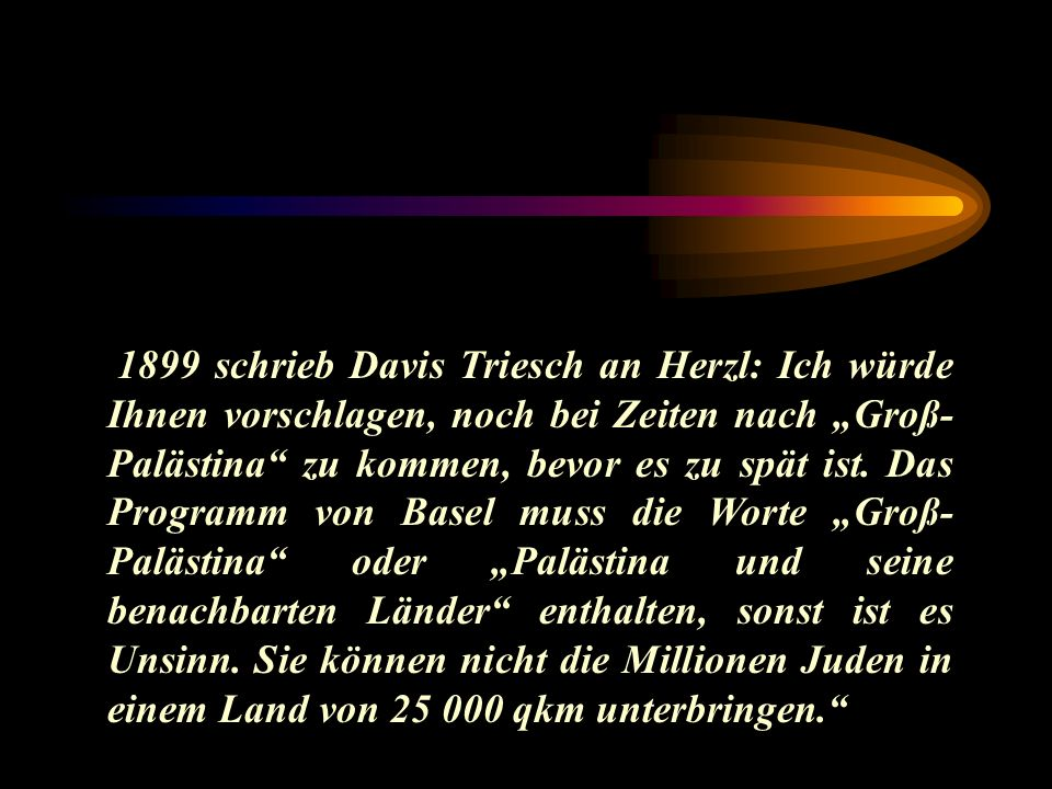 """1899 schrieb Davis Triesch an Herzl: Ich würde Ihnen vorschlagen, noch bei Zeiten nach """"Groß-Palästina zu kommen, bevor es zu spät ist."""