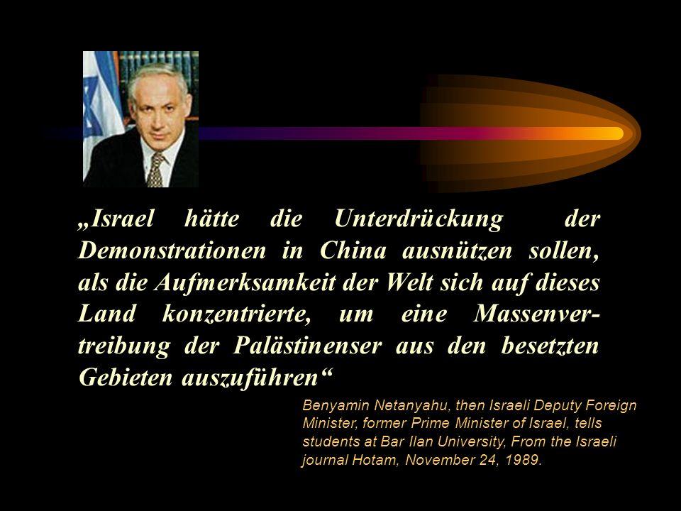 """""""Israel hätte die Unterdrückung der Demonstrationen in China ausnützen sollen, als die Aufmerksamkeit der Welt sich auf dieses Land konzentrierte, um eine Massenver-treibung der Palästinenser aus den besetzten Gebieten auszuführen"""