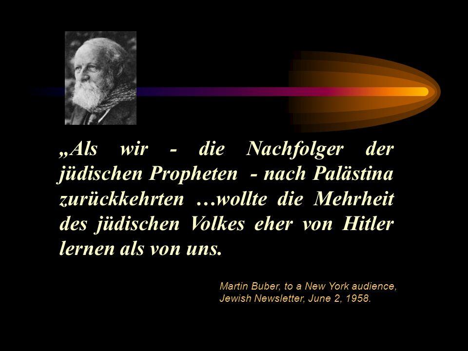 """""""Als wir - die Nachfolger der jüdischen Propheten - nach Palästina zurückkehrten …wollte die Mehrheit des jüdischen Volkes eher von Hitler lernen als von uns."""