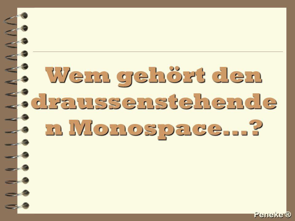 Wem gehört den draussenstehenden Monospace...