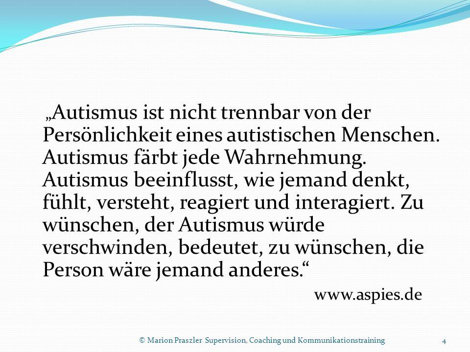 """""""Autismus ist nicht trennbar von der Persönlichkeit eines autistischen Menschen. Autismus färbt jede Wahrnehmung. Autismus beeinflusst, wie jemand denkt, fühlt, versteht, reagiert und interagiert. Zu wünschen, der Autismus würde verschwinden, bedeutet, zu wünschen, die Person wäre jemand anderes."""