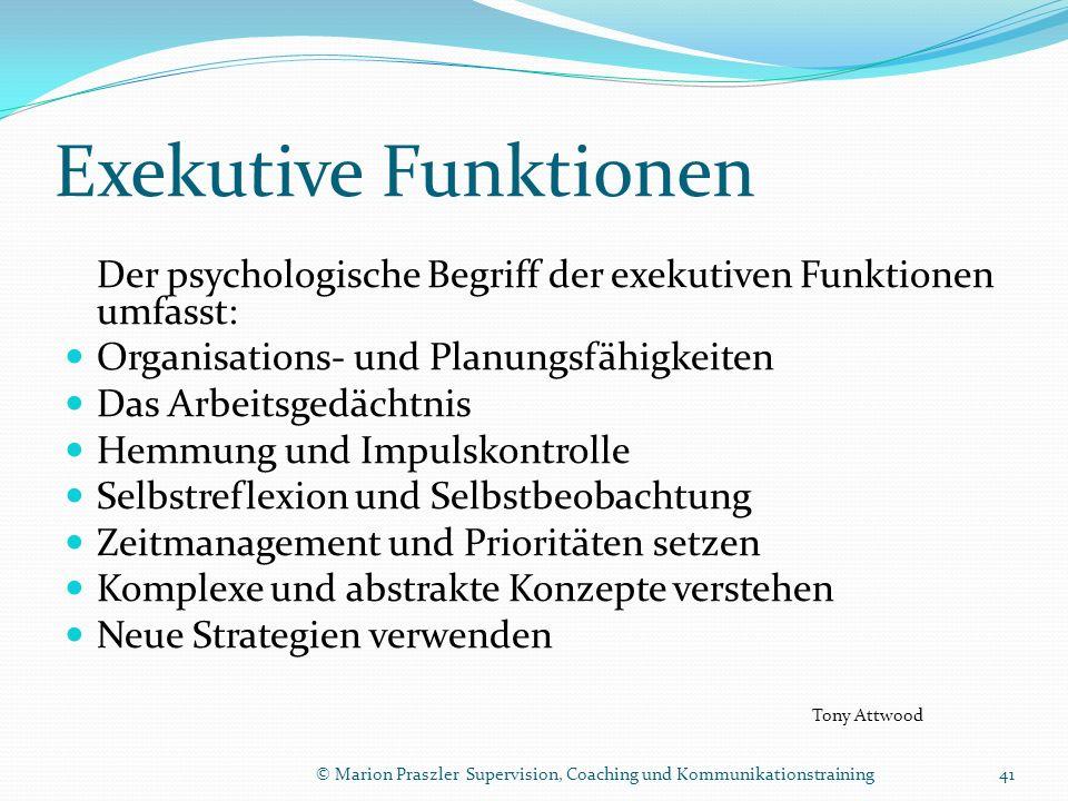 Exekutive Funktionen Der psychologische Begriff der exekutiven Funktionen umfasst: Organisations- und Planungsfähigkeiten.