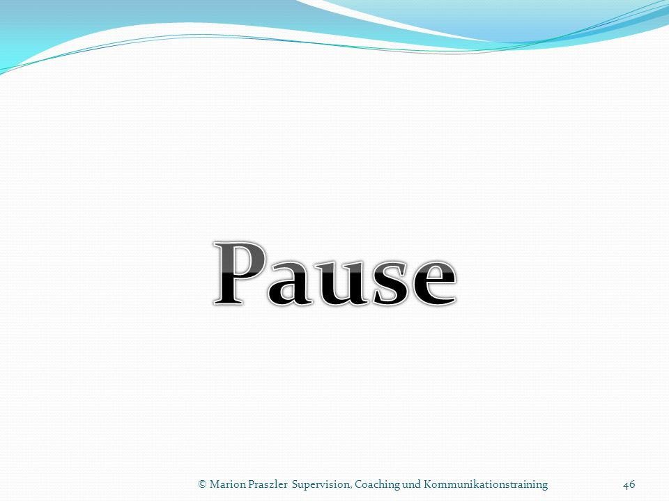 Pause © Marion Praszler Supervision, Coaching und Kommunikationstraining