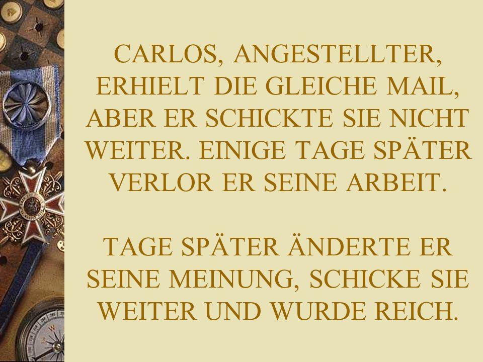 CARLOS, ANGESTELLTER, ERHIELT DIE GLEICHE MAIL, ABER ER SCHICKTE SIE NICHT WEITER.