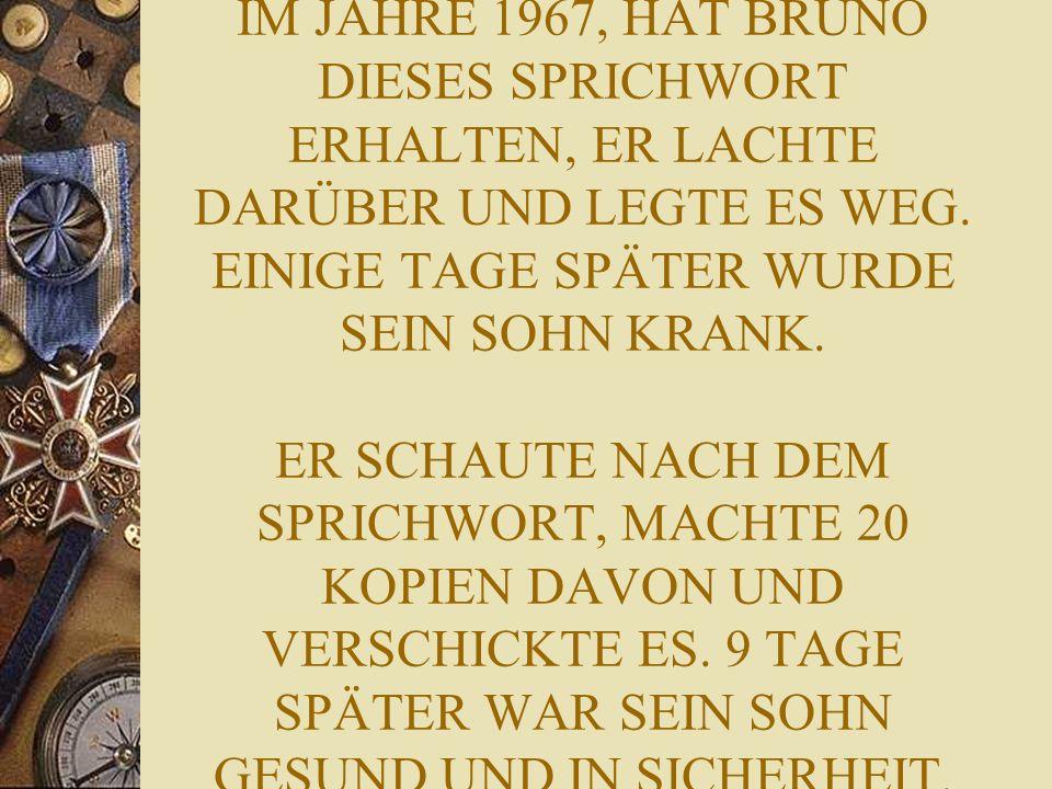 IM JAHRE 1967, HAT BRUNO DIESES SPRICHWORT ERHALTEN, ER LACHTE DARÜBER UND LEGTE ES WEG.