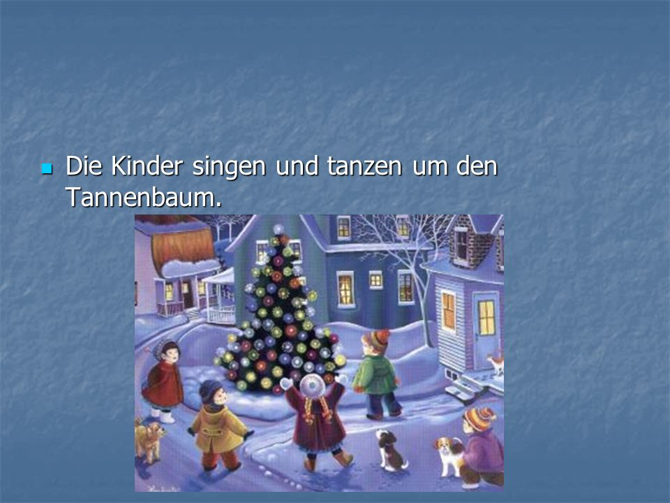 Die Kinder singen und tanzen um den Tannenbaum.