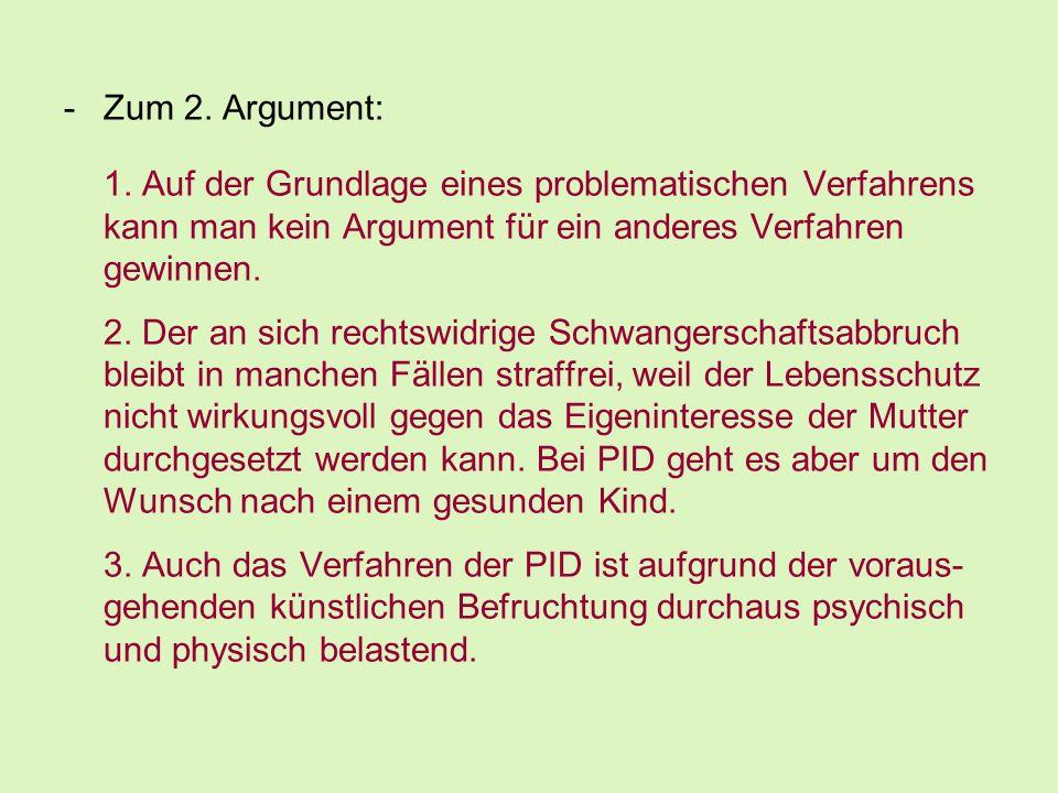 Zum 2. Argument: 1. Auf der Grundlage eines problematischen Verfahrens kann man kein Argument für ein anderes Verfahren gewinnen.