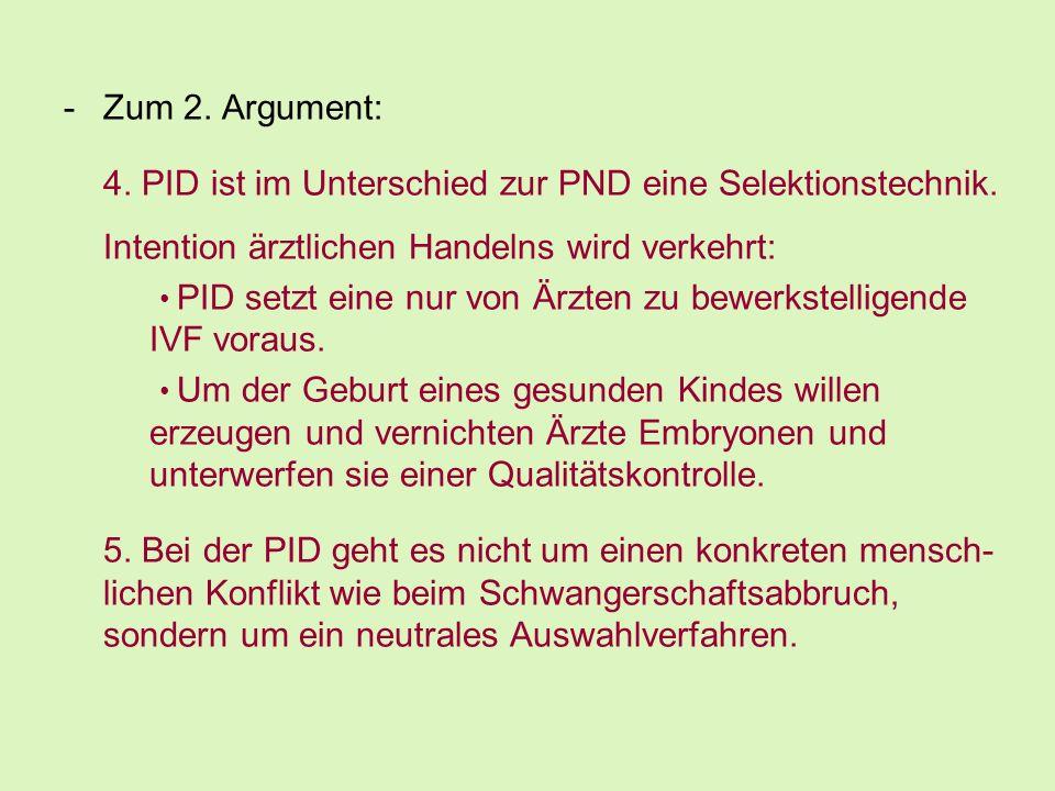 Zum 2. Argument: 4. PID ist im Unterschied zur PND eine Selektionstechnik. Intention ärztlichen Handelns wird verkehrt: