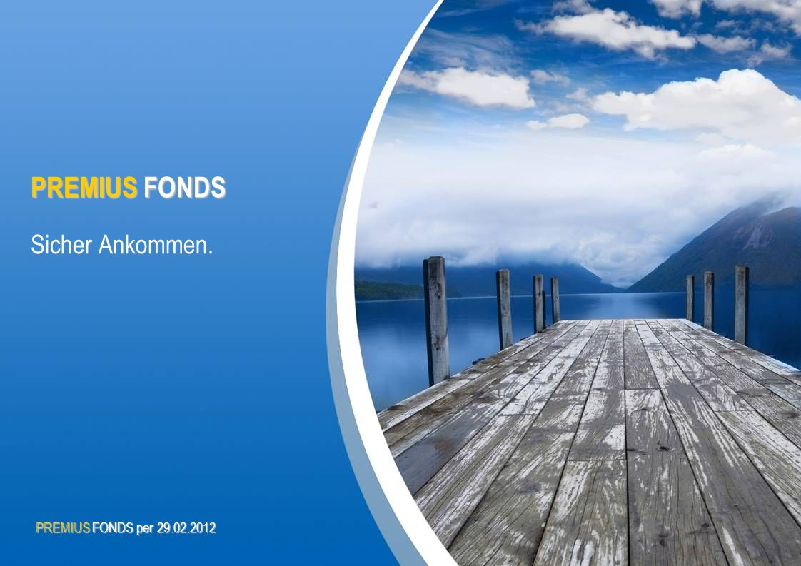 PREMIUS FONDS Sicher Ankommen. PREMIUS FONDS per 29.02.2012 1