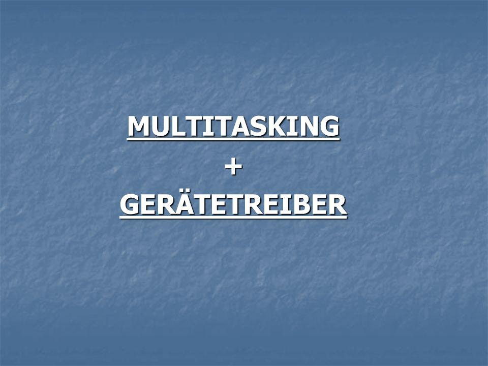 MULTITASKING + GERÄTETREIBER