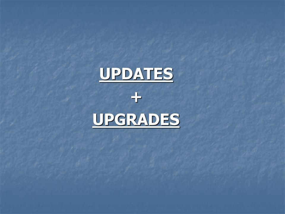 UPDATES + UPGRADES