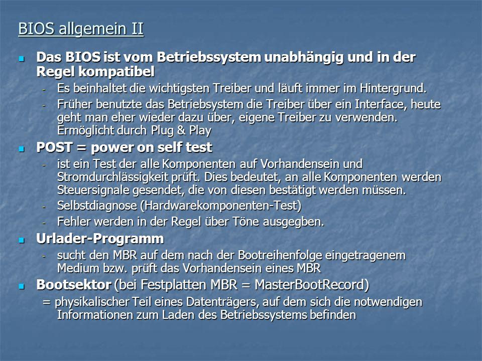 BIOS allgemein II Das BIOS ist vom Betriebssystem unabhängig und in der Regel kompatibel.