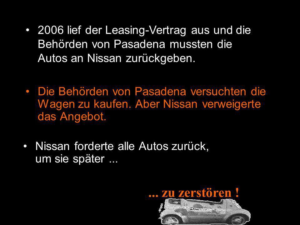 2006 lief der Leasing-Vertrag aus und die Behörden von Pasadena mussten die Autos an Nissan zurückgeben.