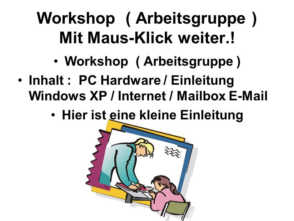 Workshop ( Arbeitsgruppe ) Mit Maus-Klick weiter.!