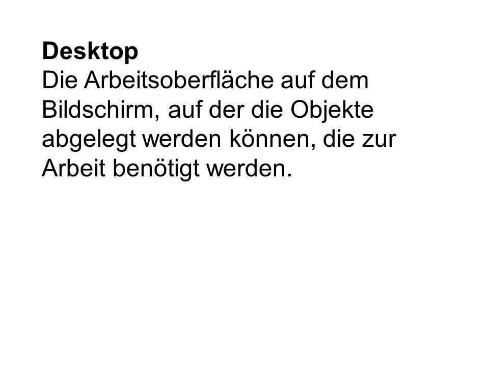 DesktopDie Arbeitsoberfläche auf dem Bildschirm, auf der die Objekte abgelegt werden können, die zur Arbeit benötigt werden.