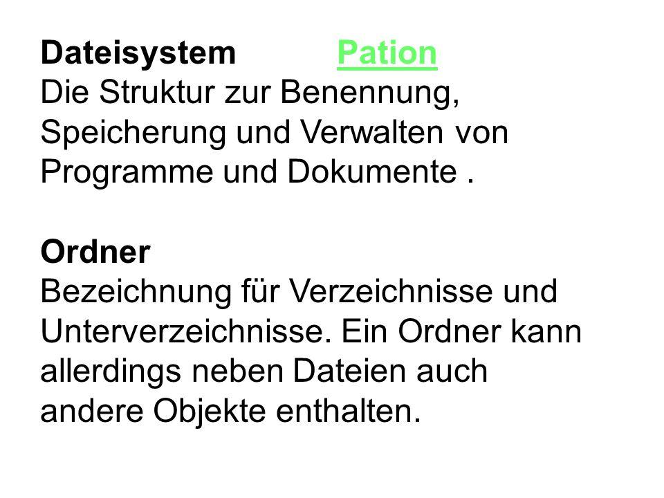 Dateisystem PationDie Struktur zur Benennung, Speicherung und Verwalten von Programme und Dokumente .