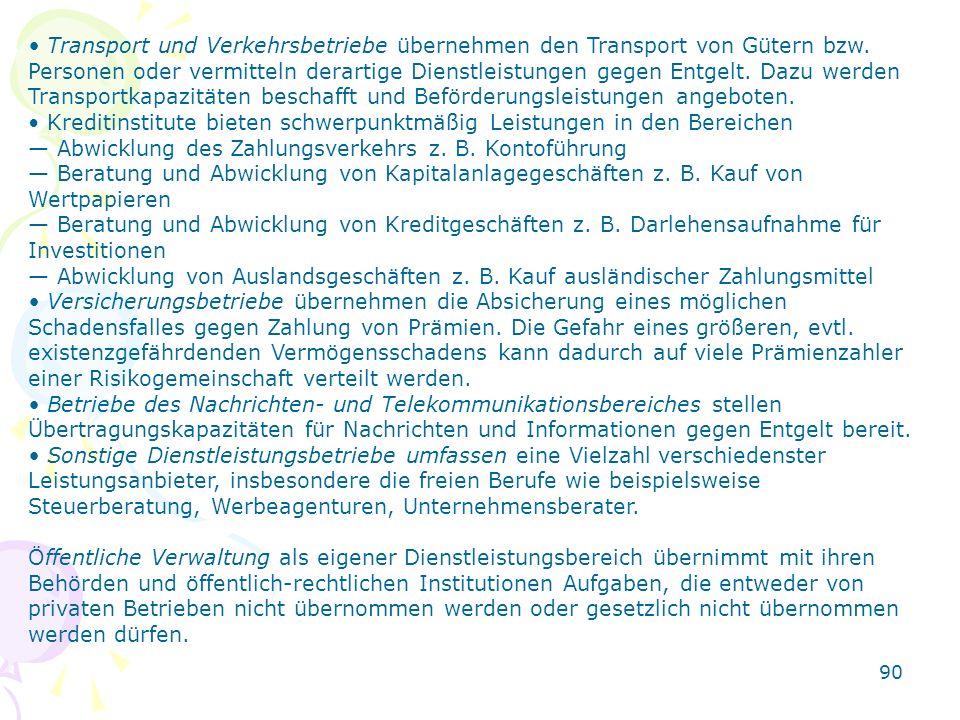 • Transport und Verkehrsbetriebe übernehmen den Transport von Gütern bzw. Personen oder vermitteln derartige Dienstleistungen gegen Entgelt. Dazu werden Transportkapazitäten beschafft und Beförderungsleistungen angeboten.