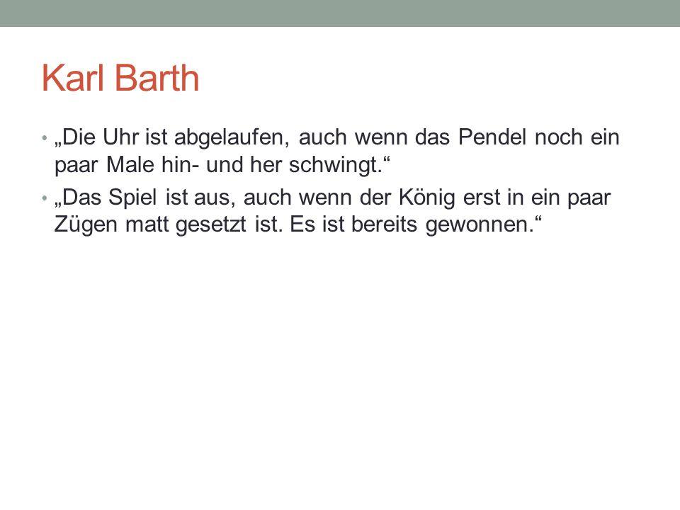 """Karl Barth """"Die Uhr ist abgelaufen, auch wenn das Pendel noch ein paar Male hin- und her schwingt."""