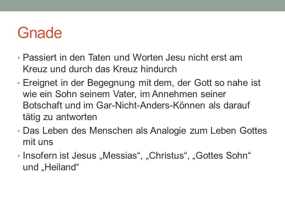 Gnade Passiert in den Taten und Worten Jesu nicht erst am Kreuz und durch das Kreuz hindurch.