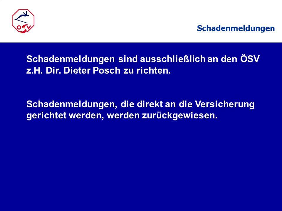 SchadenmeldungenSchadenmeldungen sind ausschließlich an den ÖSV z.H. Dir. Dieter Posch zu richten.