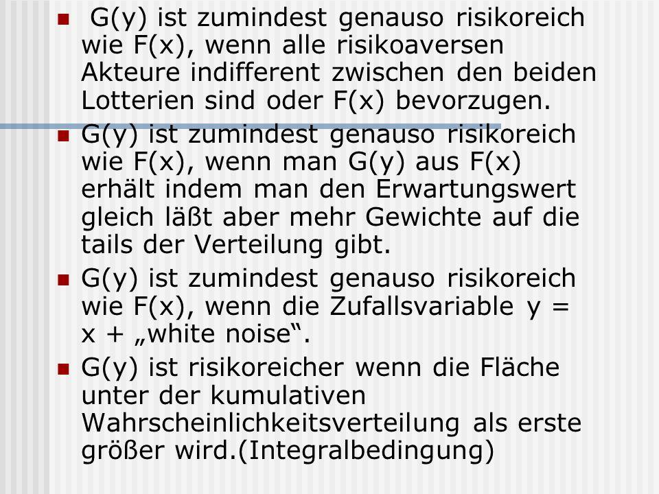 G(y) ist zumindest genauso risikoreich wie F(x), wenn alle risikoaversen Akteure indifferent zwischen den beiden Lotterien sind oder F(x) bevorzugen.