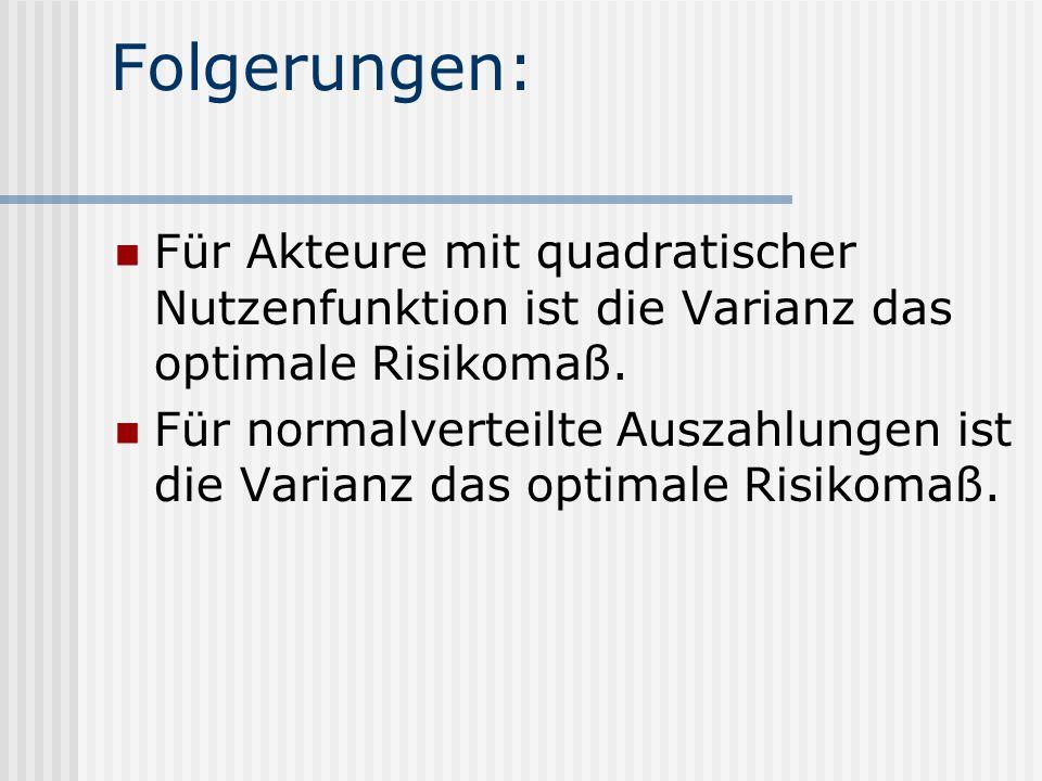 Folgerungen: Für Akteure mit quadratischer Nutzenfunktion ist die Varianz das optimale Risikomaß.
