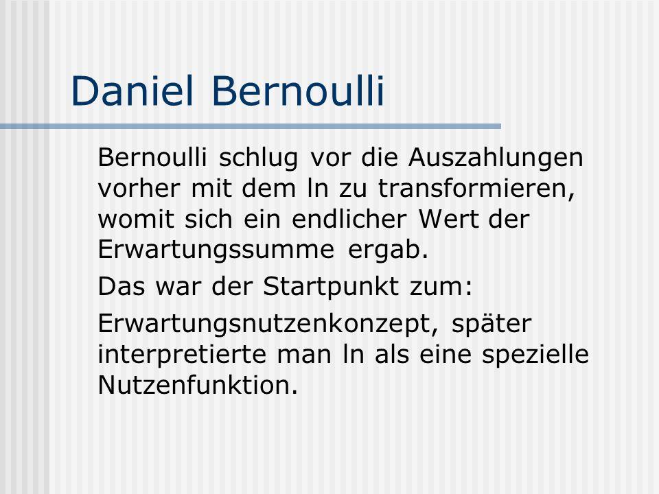 Daniel Bernoulli Bernoulli schlug vor die Auszahlungen vorher mit dem ln zu transformieren, womit sich ein endlicher Wert der Erwartungssumme ergab.