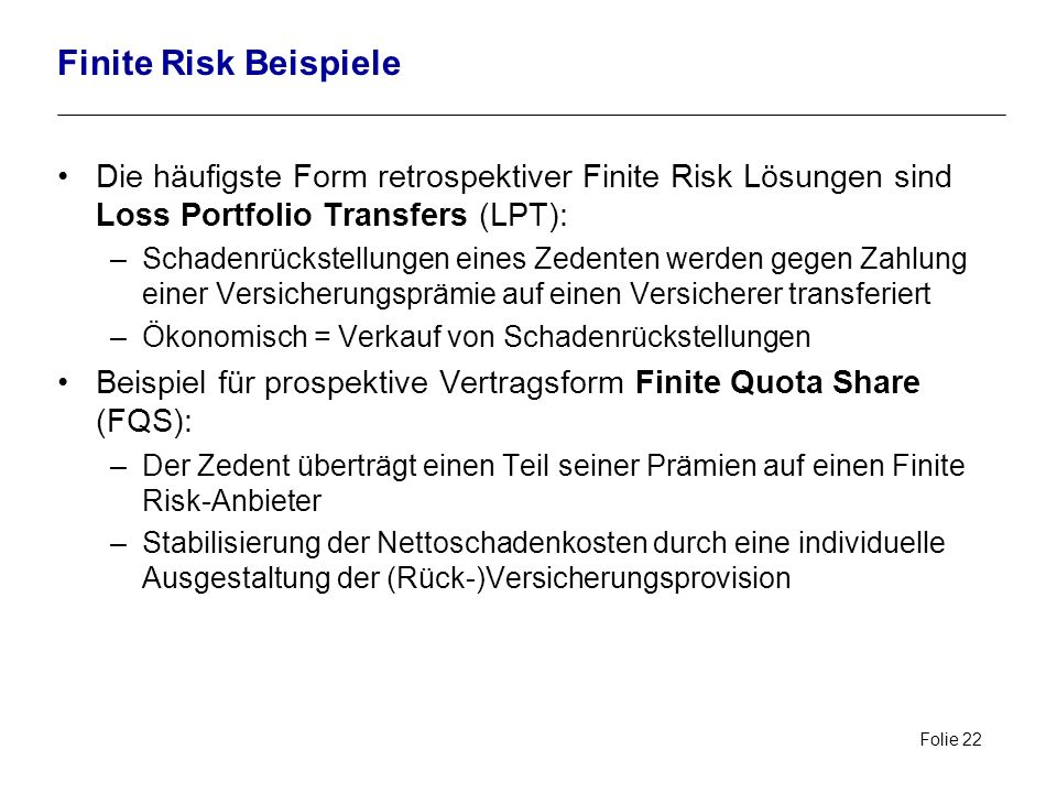 Finite Risk Beispiele Die häufigste Form retrospektiver Finite Risk Lösungen sind Loss Portfolio Transfers (LPT):