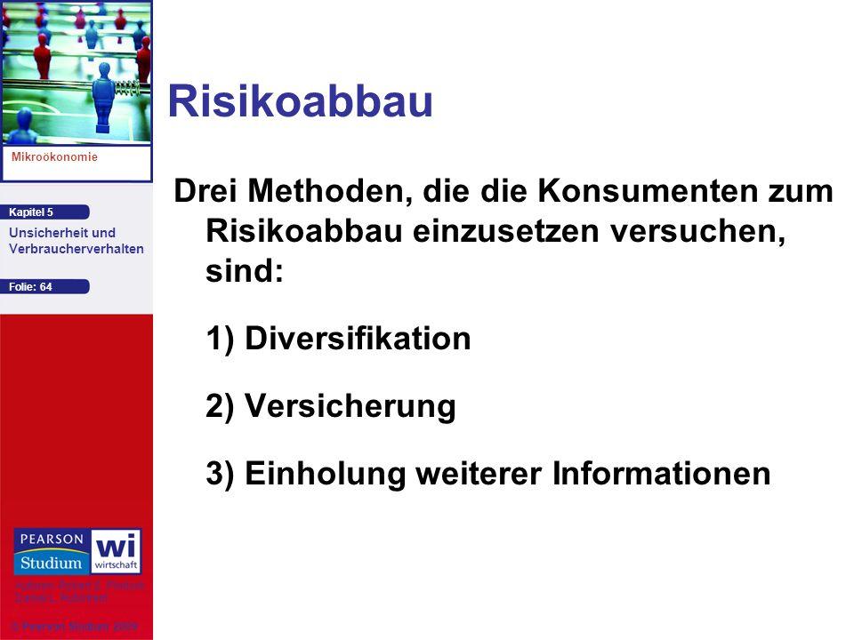 Risikoabbau Drei Methoden, die die Konsumenten zum Risikoabbau einzusetzen versuchen, sind: 1) Diversifikation.