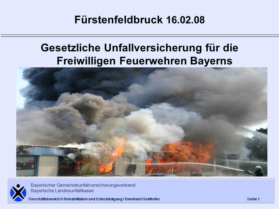 Fürstenfeldbruck 16.02.08 Gesetzliche Unfallversicherung für die Freiwilligen Feuerwehren Bayerns.
