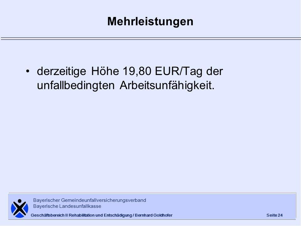 derzeitige Höhe 19,80 EUR/Tag der unfallbedingten Arbeitsunfähigkeit.