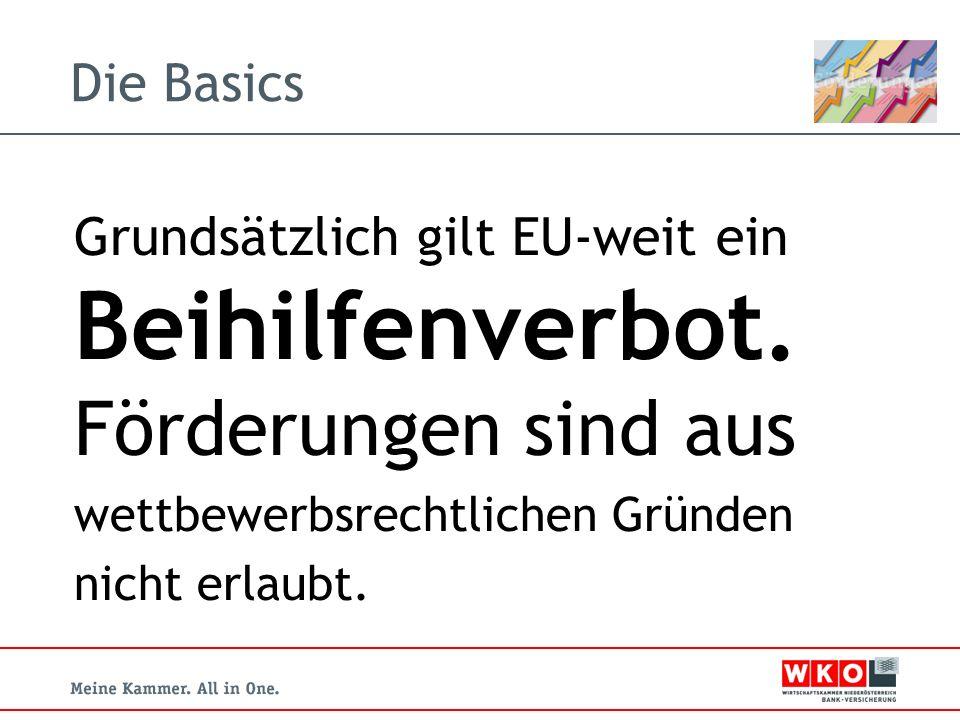 Grundsätzlich gilt EU-weit ein Beihilfenverbot.Förderungen sind aus