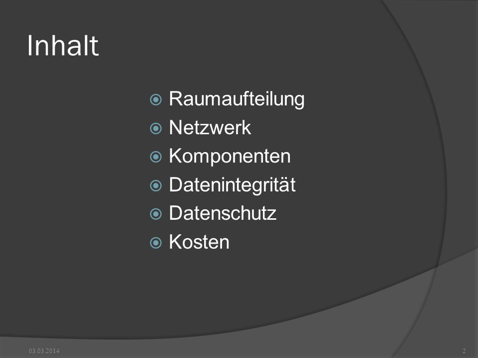 Inhalt Raumaufteilung Netzwerk Komponenten Datenintegrität Datenschutz