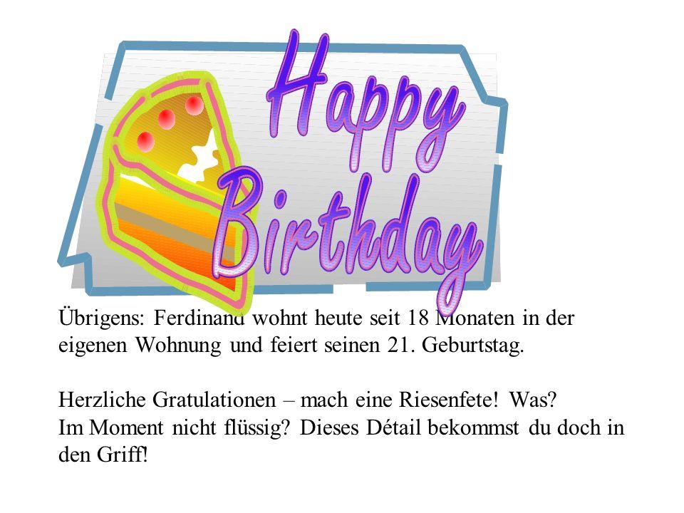 Übrigens: Ferdinand wohnt heute seit 18 Monaten in der eigenen Wohnung und feiert seinen 21.