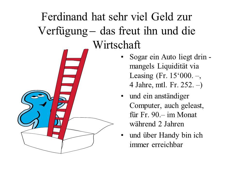 Ferdinand hat sehr viel Geld zur Verfügung ̶ das freut ihn und die Wirtschaft