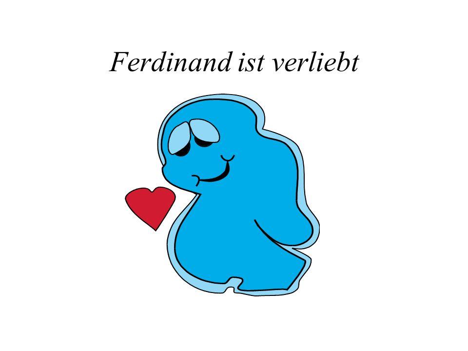Ferdinand ist verliebt