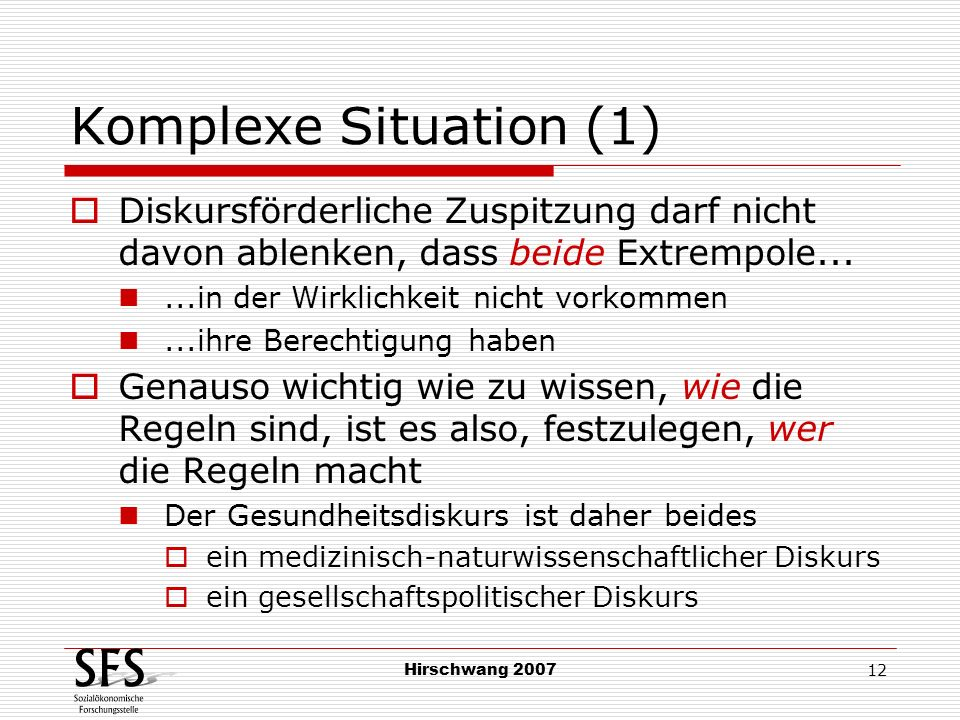 Komplexe Situation (1) Diskursförderliche Zuspitzung darf nicht davon ablenken, dass beide Extrempole...