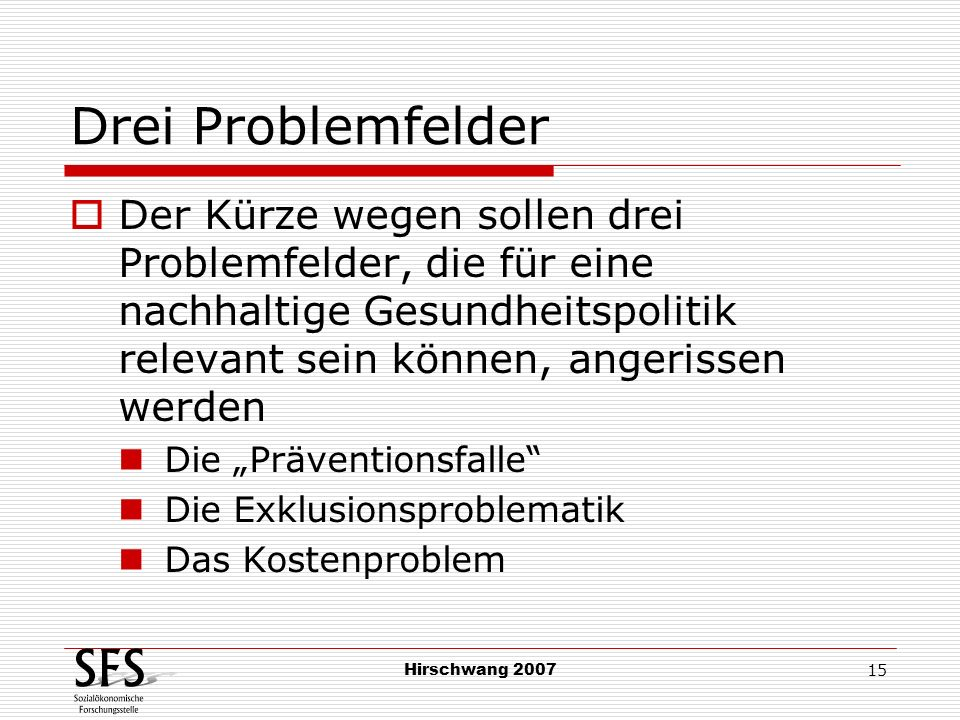Drei ProblemfelderDer Kürze wegen sollen drei Problemfelder, die für eine nachhaltige Gesundheitspolitik relevant sein können, angerissen werden.