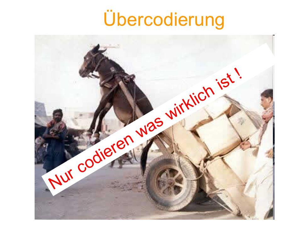 Übercodierung Nur codieren was wirklich ist !