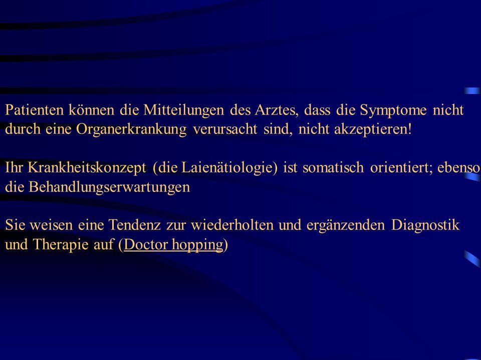 Patienten können die Mitteilungen des Arztes, dass die Symptome nicht durch eine Organerkrankung verursacht sind, nicht akzeptieren!