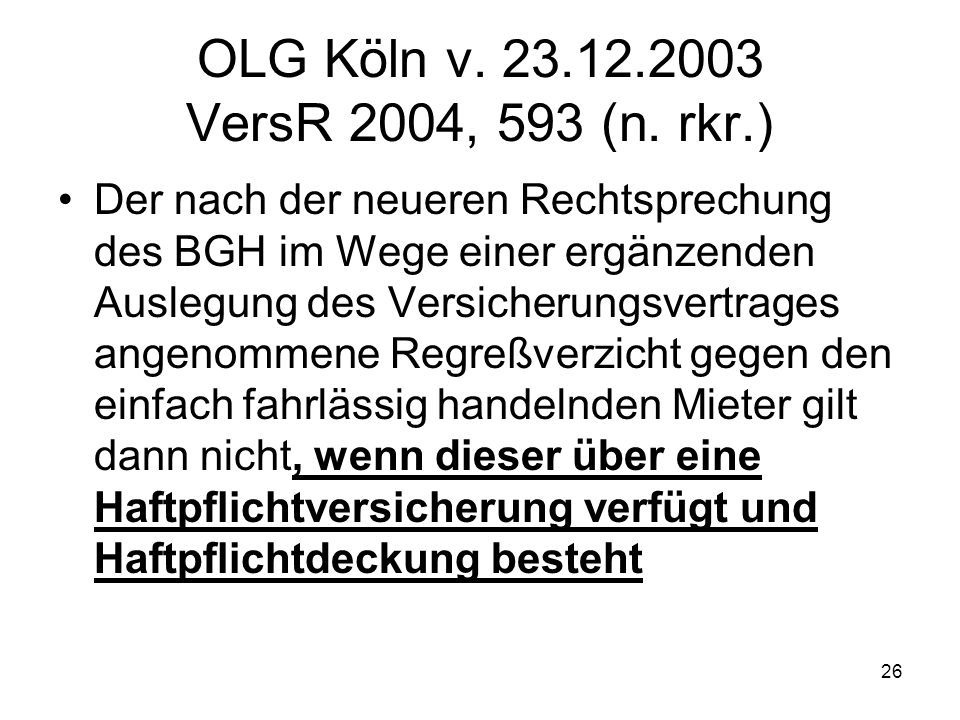 OLG Köln v. 23.12.2003 VersR 2004, 593 (n. rkr.)