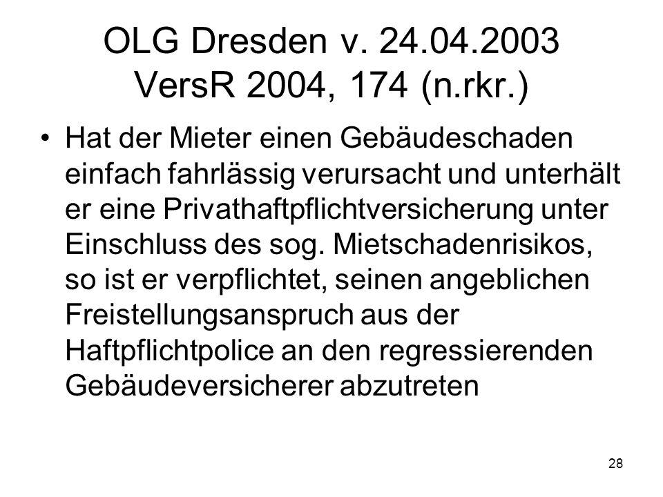OLG Dresden v. 24.04.2003 VersR 2004, 174 (n.rkr.)
