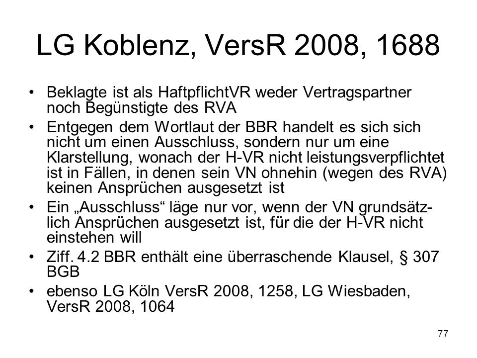 LG Koblenz, VersR 2008, 1688 Beklagte ist als HaftpflichtVR weder Vertragspartner noch Begünstigte des RVA.