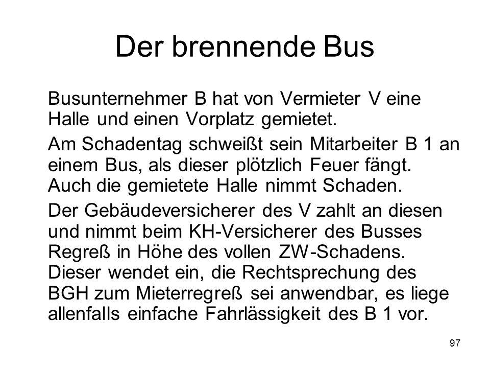 Der brennende Bus Busunternehmer B hat von Vermieter V eine Halle und einen Vorplatz gemietet.