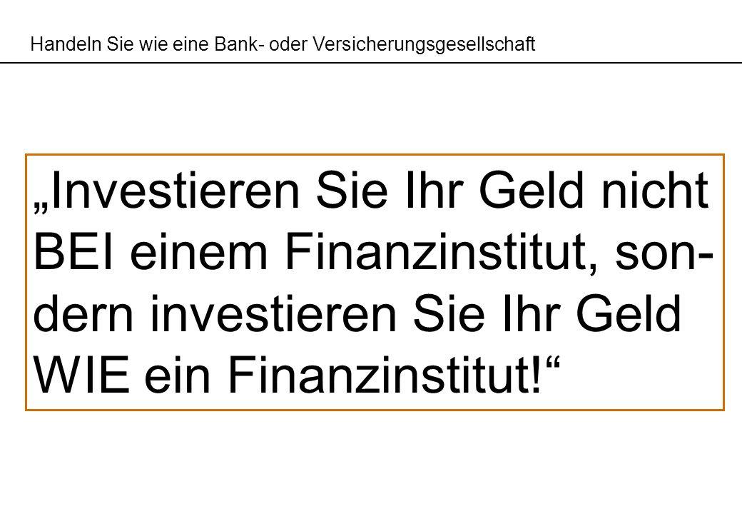 """""""Investieren Sie Ihr Geld nicht BEI einem Finanzinstitut, son-"""
